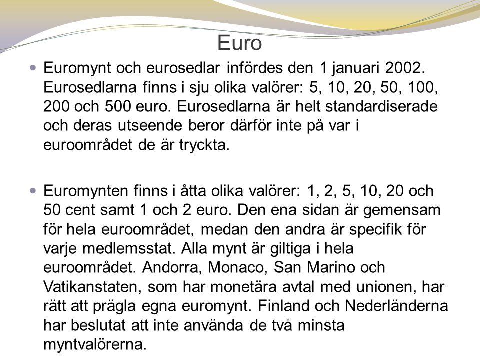 Euro  Euromynt och eurosedlar infördes den 1 januari 2002. Eurosedlarna finns i sju olika valörer: 5, 10, 20, 50, 100, 200 och 500 euro. Eurosedlarna