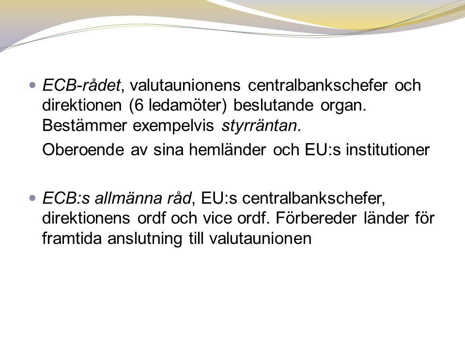  ECB-rådet, valutaunionens centralbankschefer och direktionen (6 ledamöter) beslutande organ. Bestämmer exempelvis styrräntan. Oberoende av sina heml