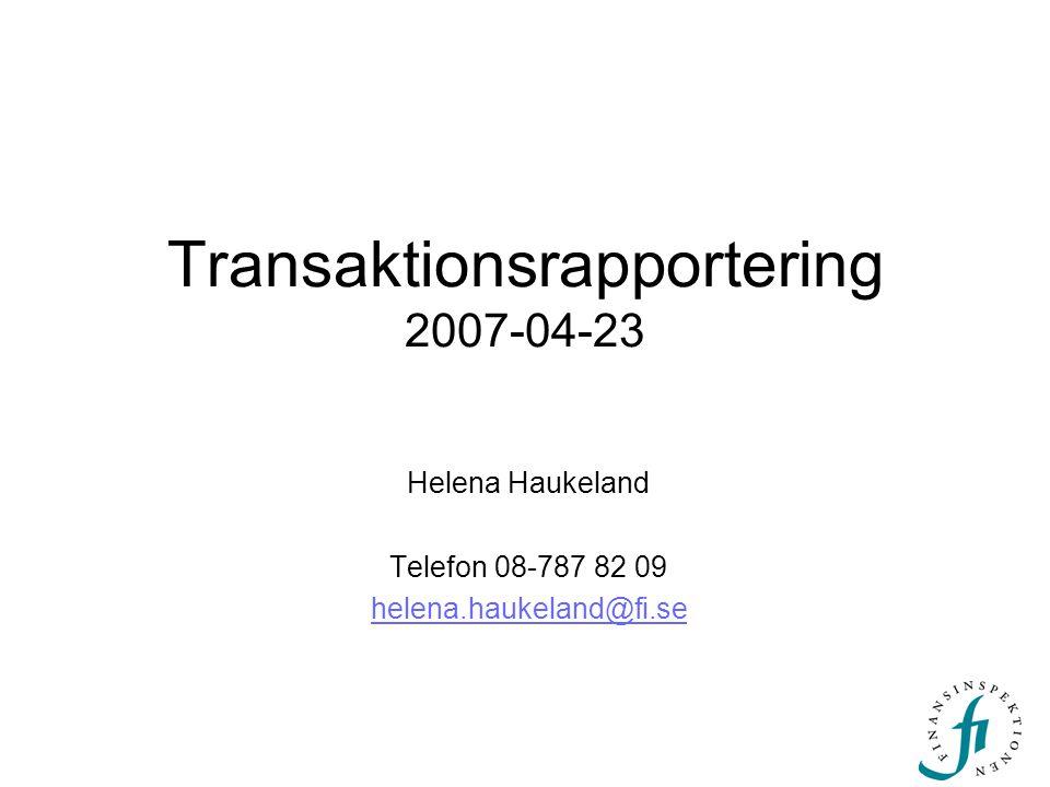 Transaktionsrapportering 2007-04-23 Helena Haukeland Telefon 08-787 82 09 helena.haukeland@fi.se