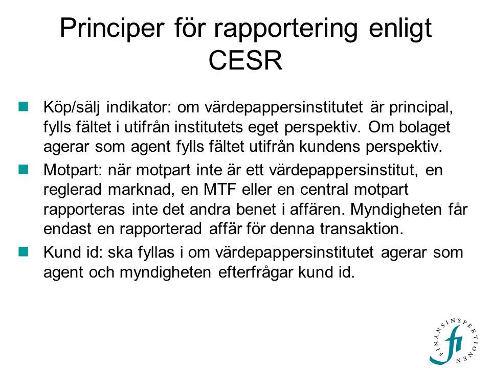 Principer för rapportering enligt CESR  Köp/sälj indikator: om värdepappersinstitutet är principal, fylls fältet i utifrån institutets eget perspektiv.