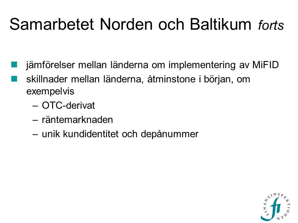 Samarbetet Norden och Baltikum forts  jämförelser mellan länderna om implementering av MiFID  skillnader mellan länderna, åtminstone i början, om exempelvis –OTC-derivat –räntemarknaden –unik kundidentitet och depånummer