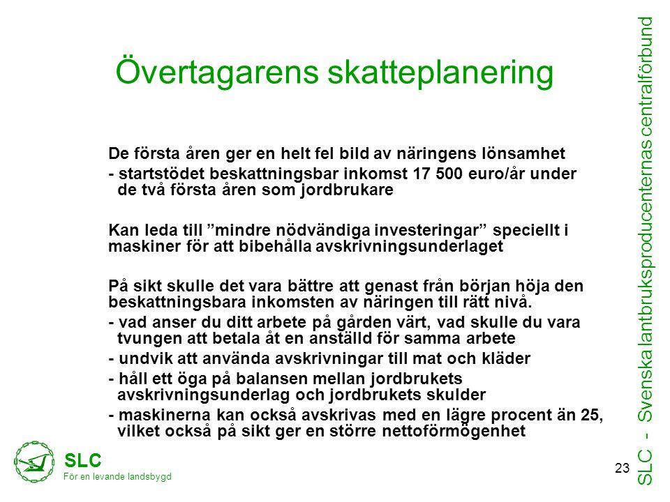 Övertagarens skatteplanering De första åren ger en helt fel bild av näringens lönsamhet - startstödet beskattningsbar inkomst 17 500 euro/år under de