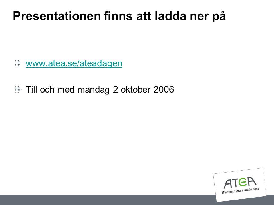 Presentationen finns att ladda ner på www.atea.se/ateadagen Till och med måndag 2 oktober 2006