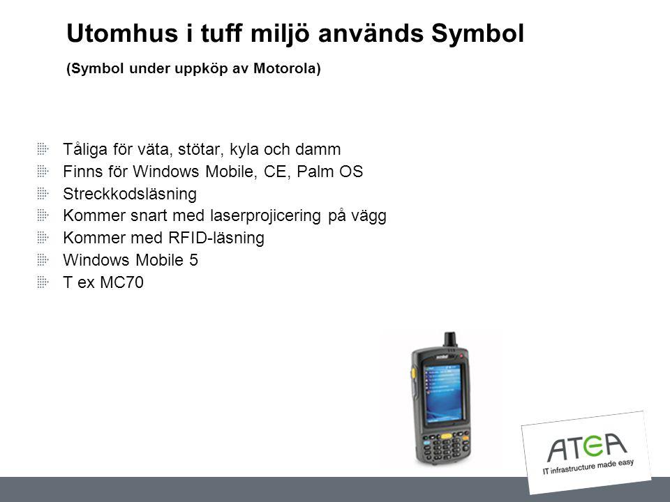 Utomhus i tuff miljö används Symbol (Symbol under uppköp av Motorola) Tåliga för väta, stötar, kyla och damm Finns för Windows Mobile, CE, Palm OS Str
