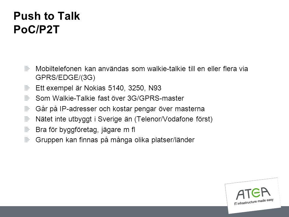 Push to Talk PoC/P2T Mobiltelefonen kan användas som walkie-talkie till en eller flera via GPRS/EDGE/(3G) Ett exempel är Nokias 5140, 3250, N93 Som Wa