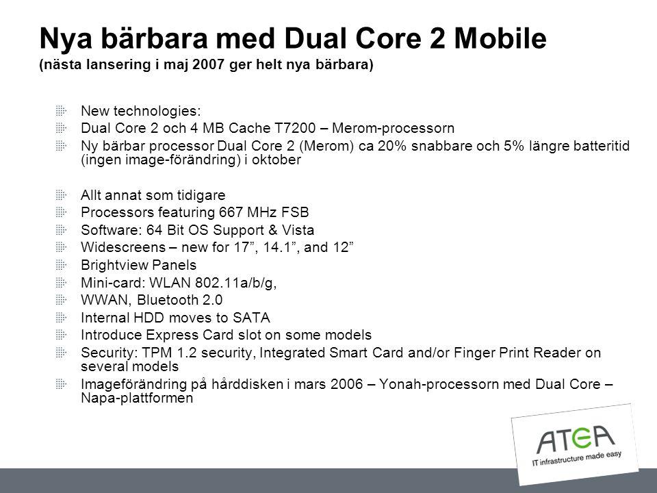Nya bärbara med Dual Core 2 Mobile (nästa lansering i maj 2007 ger helt nya bärbara) New technologies: Dual Core 2 och 4 MB Cache T7200 – Merom-proces