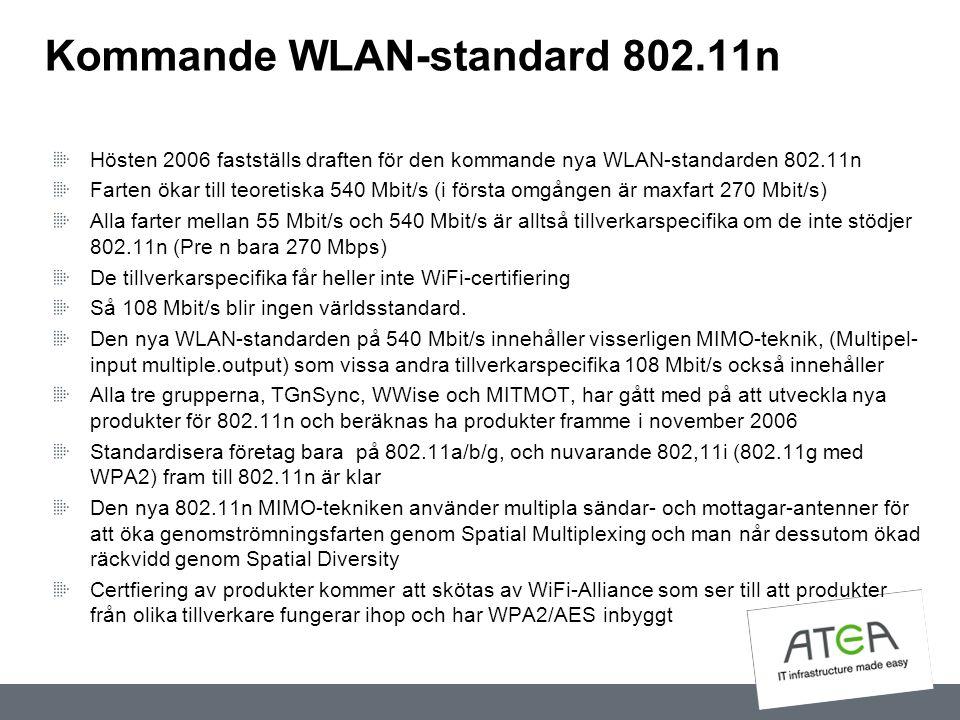 Kommande WLAN-standard 802.11n Hösten 2006 fastställs draften för den kommande nya WLAN-standarden 802.11n Farten ökar till teoretiska 540 Mbit/s (i f