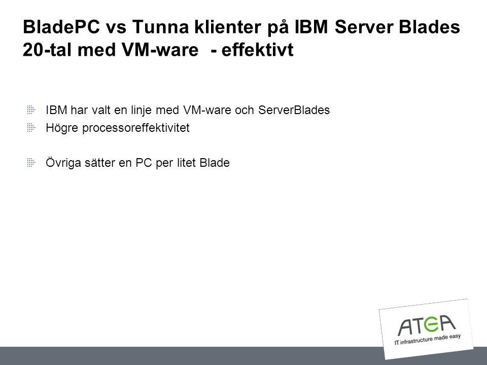 BladePC vs Tunna klienter på IBM Server Blades 20-tal med VM-ware - effektivt IBM har valt en linje med VM-ware och ServerBlades Högre processoreffekt