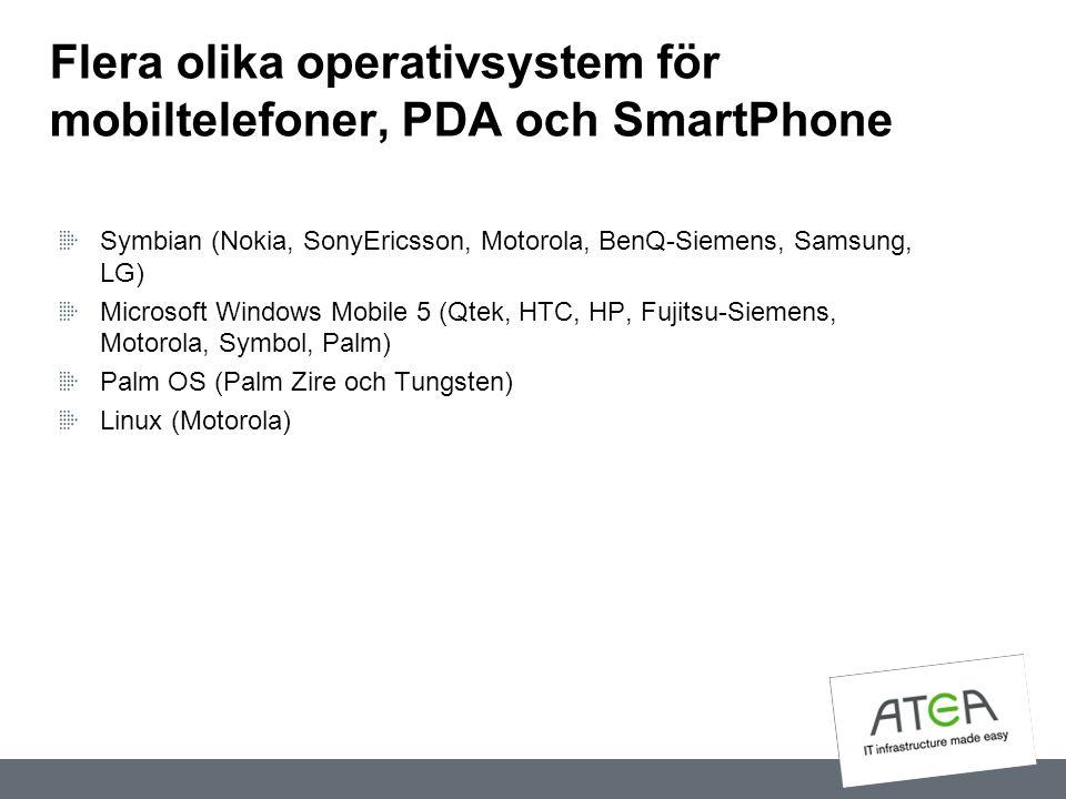 Flera olika operativsystem för mobiltelefoner, PDA och SmartPhone Symbian (Nokia, SonyEricsson, Motorola, BenQ-Siemens, Samsung, LG) Microsoft Windows
