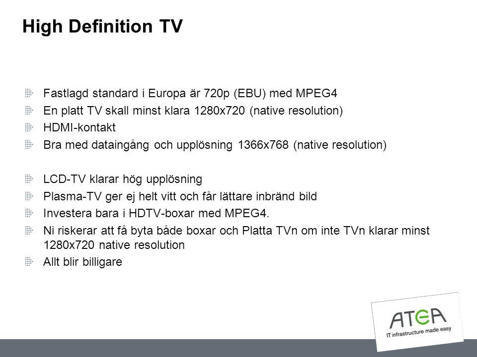 High Definition TV Fastlagd standard i Europa är 720p (EBU) med MPEG4 En platt TV skall minst klara 1280x720 (native resolution) HDMI-kontakt Bra med