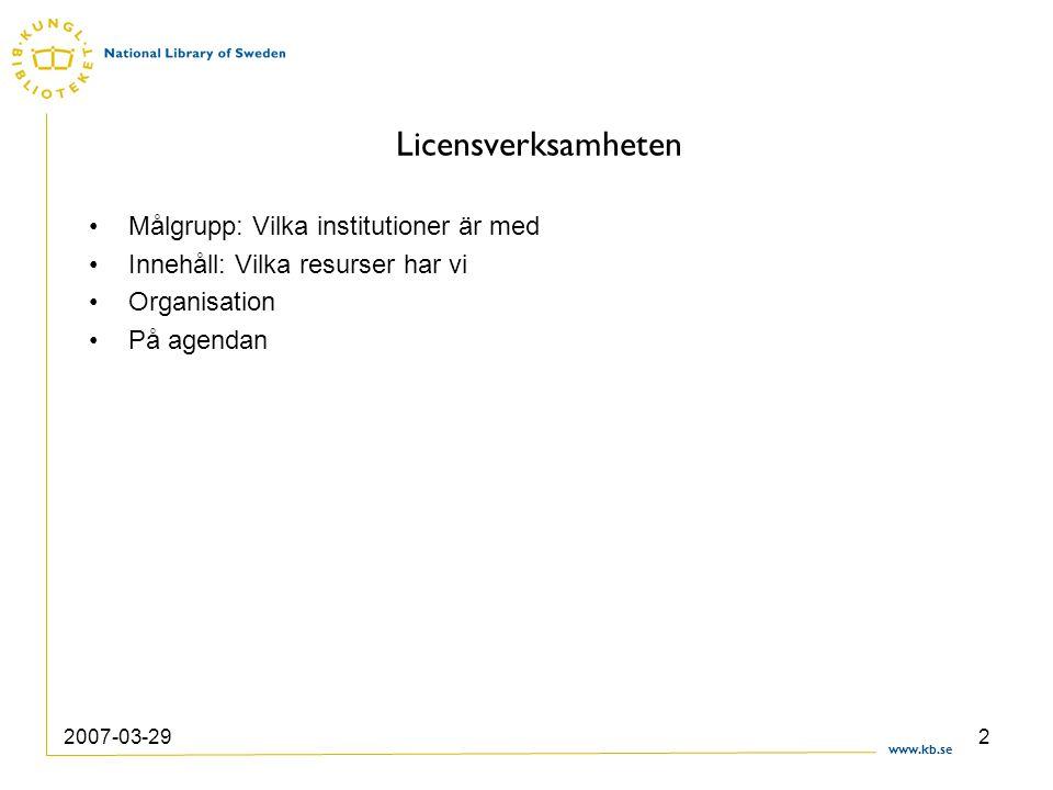 www.kb.se 2007-03-292 Licensverksamheten •Målgrupp: Vilka institutioner är med •Innehåll: Vilka resurser har vi •Organisation •På agendan