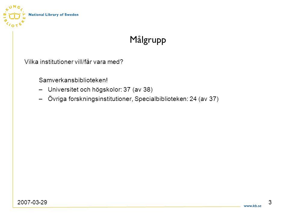 www.kb.se 2007-03-293 Målgrupp Vilka institutioner vill/får vara med.