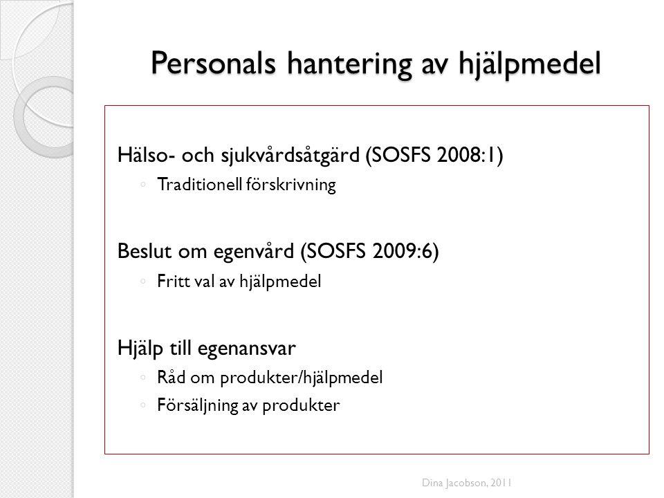 Personals hantering av hjälpmedel Hälso- och sjukvårdsåtgärd (SOSFS 2008:1) ◦ Traditionell förskrivning Beslut om egenvård (SOSFS 2009:6) ◦ Fritt val