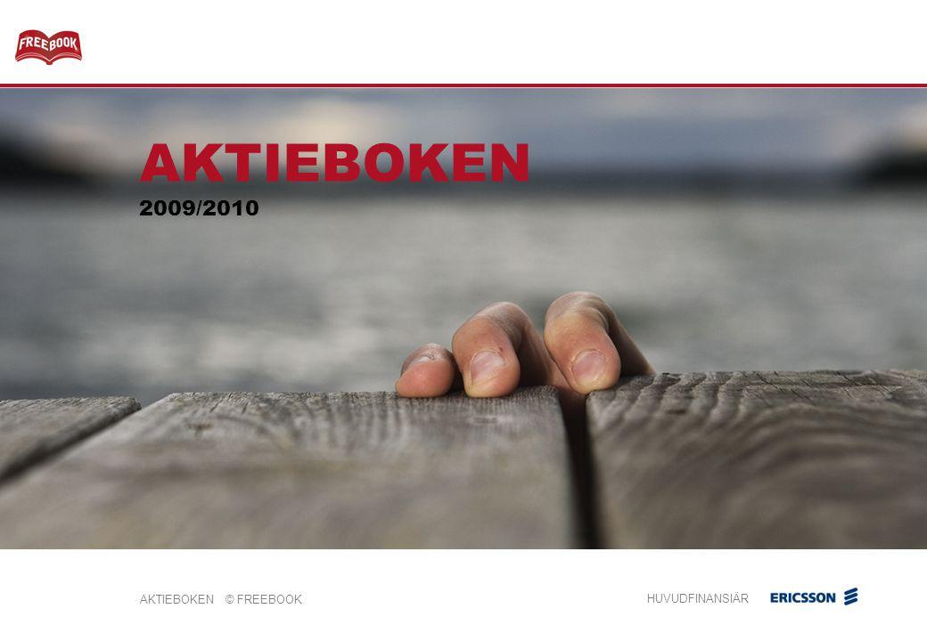 AKTIEBOKEN © FREEBOOK HUVUDFINANSIÄR  Sverige är världsbäst på aktiesparande  Ca 7 miljoner aktieägare i Sverige  85% av svenska folket sparar i fonder  3 av 4 bland alla ungdomar äger aktier (15-29 år) Inledning