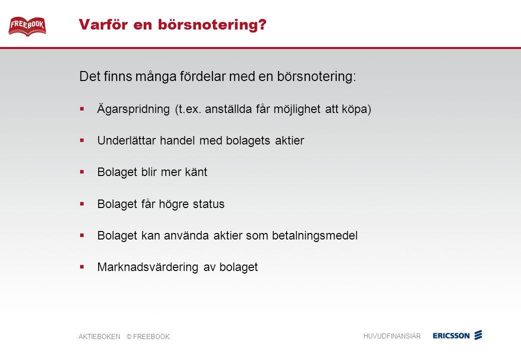 AKTIEBOKEN © FREEBOOK HUVUDFINANSIÄR Det finns många fördelar med en börsnotering:  Ägarspridning (t.ex.