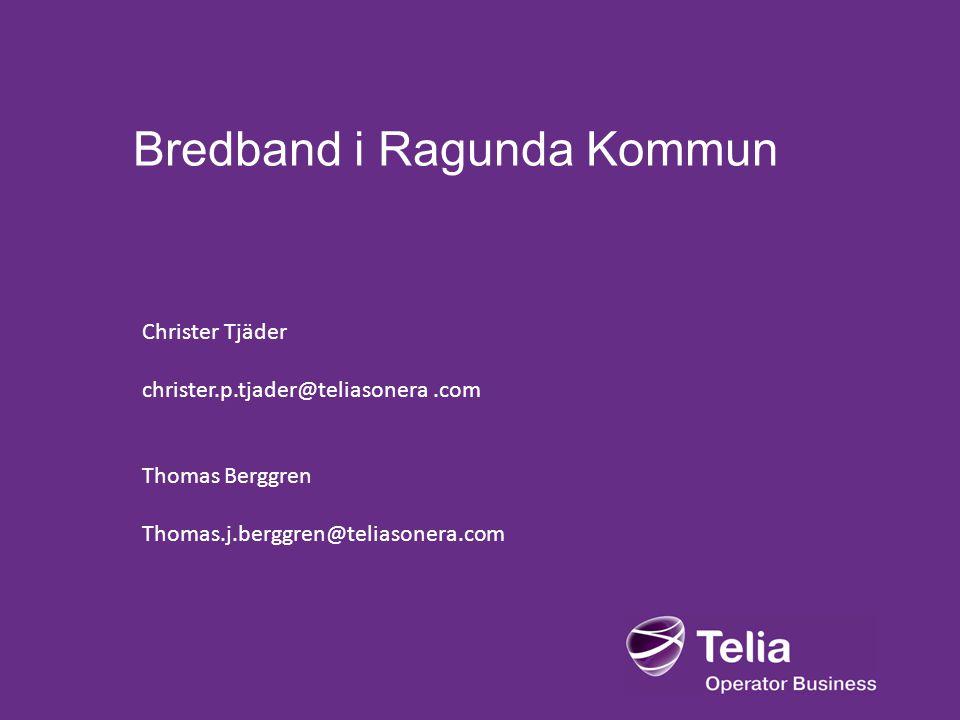 Bredband i Ragunda Kommun Christer Tjäder christer.p.tjader@teliasonera.com Thomas Berggren Thomas.j.berggren@teliasonera.com