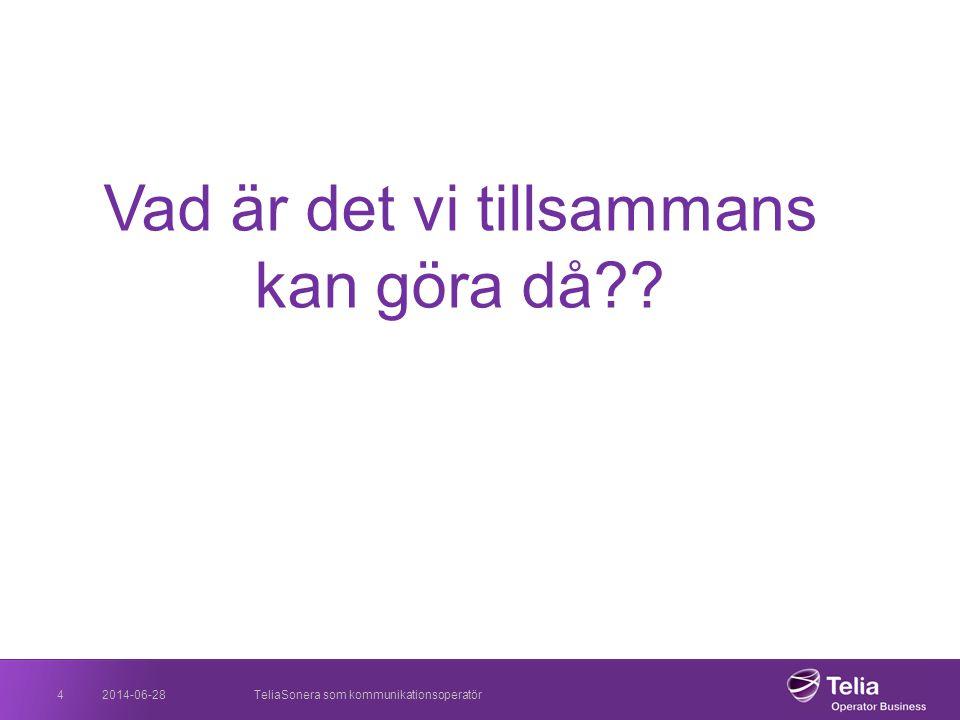 2014-06-28TeliaSonera som kommunikationsoperatör4 Vad är det vi tillsammans kan göra då??