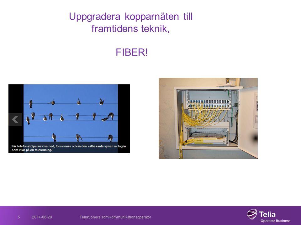 2014-06-28TeliaSonera som kommunikationsoperatör5 Uppgradera kopparnäten till framtidens teknik, FIBER!