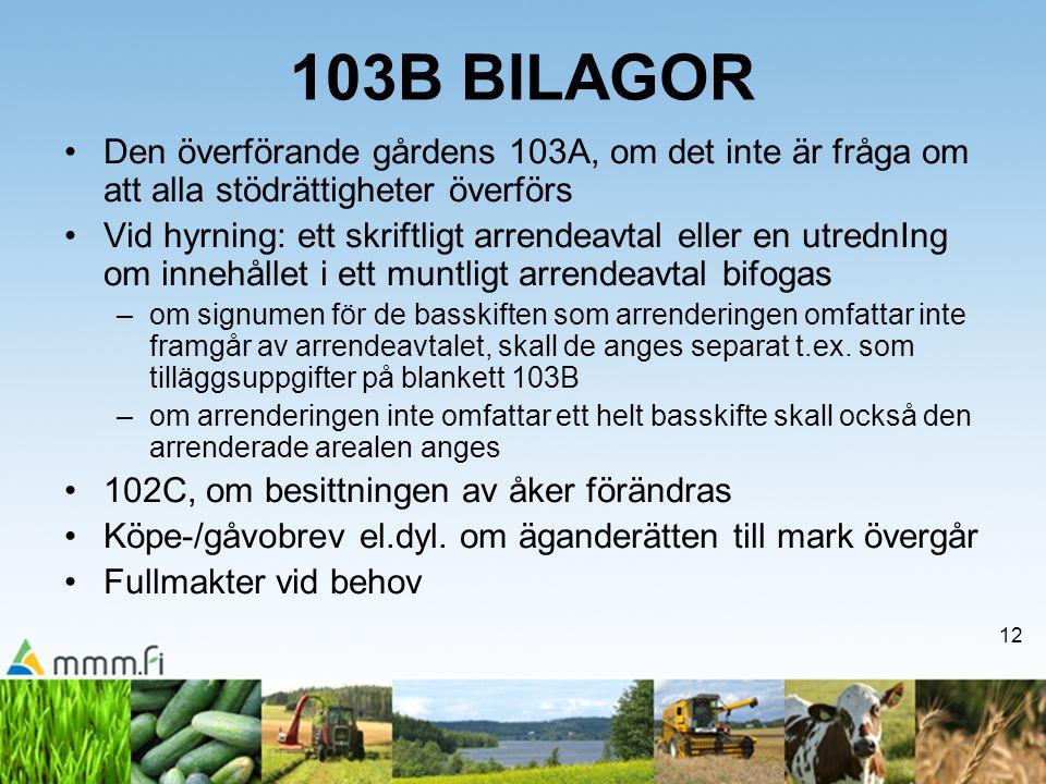 12 103B BILAGOR •Den överförande gårdens 103A, om det inte är fråga om att alla stödrättigheter överförs •Vid hyrning: ett skriftligt arrendeavtal ell