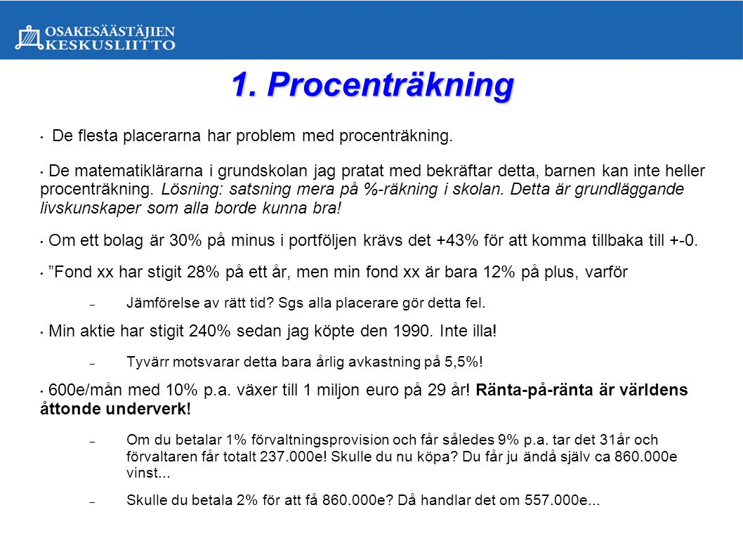 1. Procenträkning • De flesta placerarna har problem med procenträkning. • De matematiklärarna i grundskolan jag pratat med bekräftar detta, barnen ka