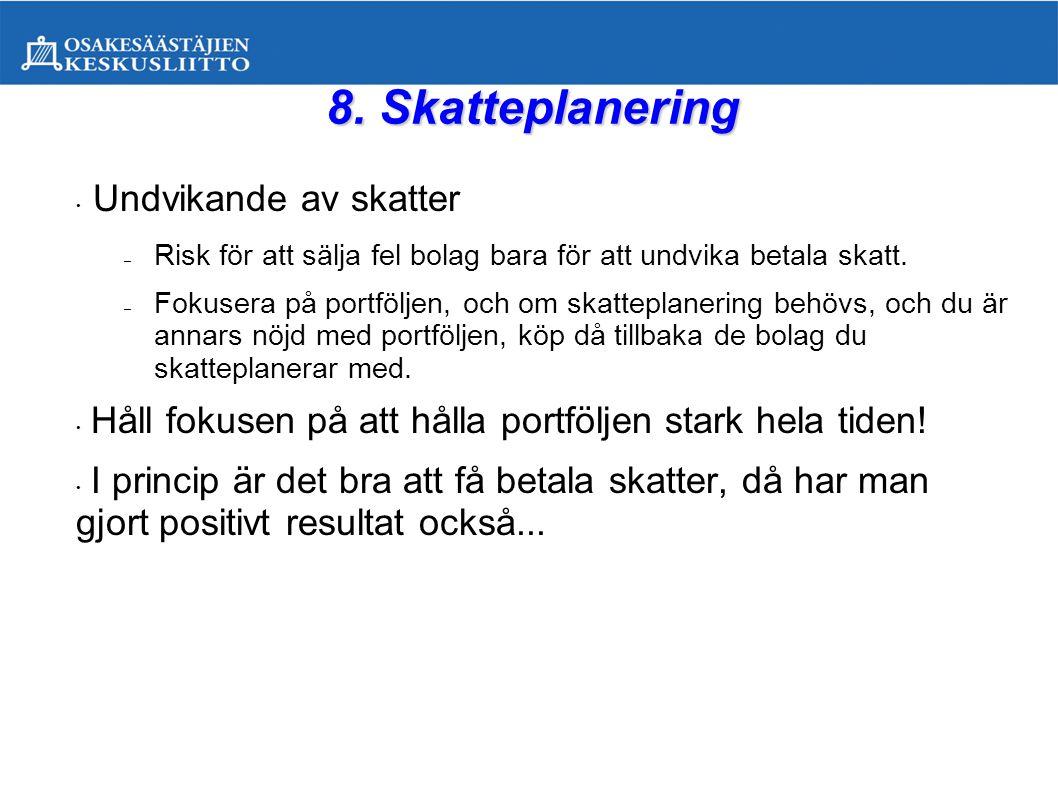 8. Skatteplanering • Undvikande av skatter – Risk för att sälja fel bolag bara för att undvika betala skatt. – Fokusera på portföljen, och om skattepl