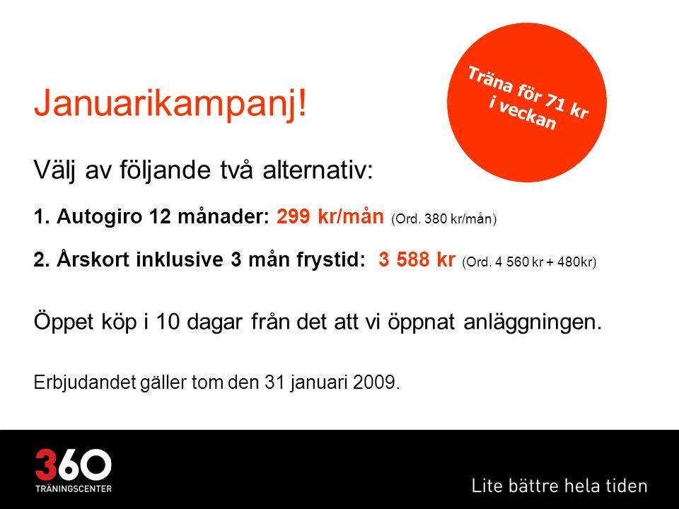 Januarikampanj! Välj av följande två alternativ: 1. Autogiro 12 månader: 299 kr/mån (Ord. 380 kr/mån) 2. Årskort inklusive 3 mån frystid: 3 588 kr (Or