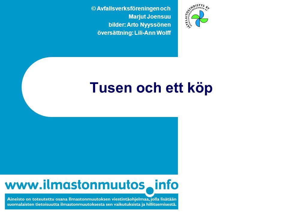 © Avfallsverksföreningen och Marjut Joensuu bilder: Arto Nyyssönen översättning: Lili-Ann Wolff Tusen och ett köp