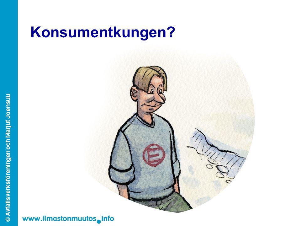 © Avfallsverksföreningen och Marjut Joensuu Konsumentkungen?