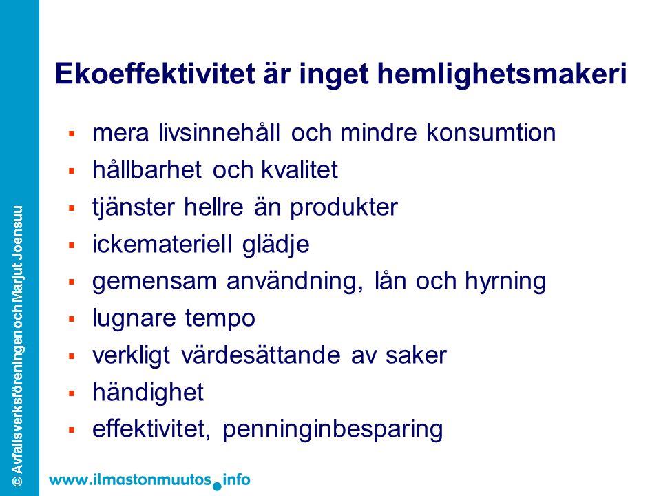 © Avfallsverksföreningen och Marjut Joensuu Ekoeffektivitet är inget hemlighetsmakeri  mera livsinnehåll och mindre konsumtion  hållbarhet och kvali