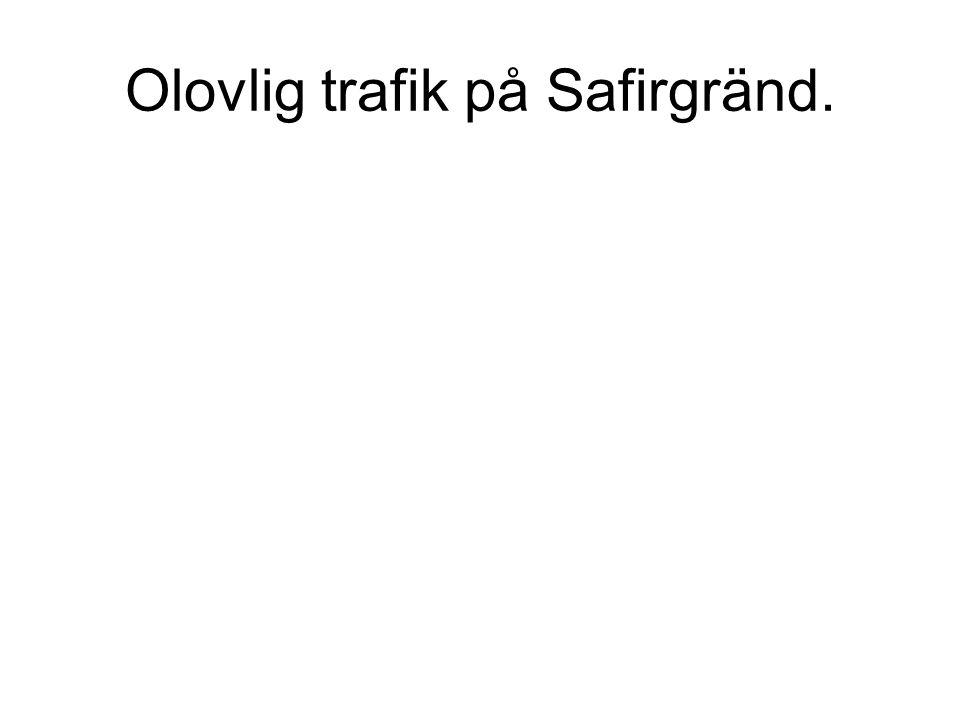 Olovlig trafik på Safirgränd.