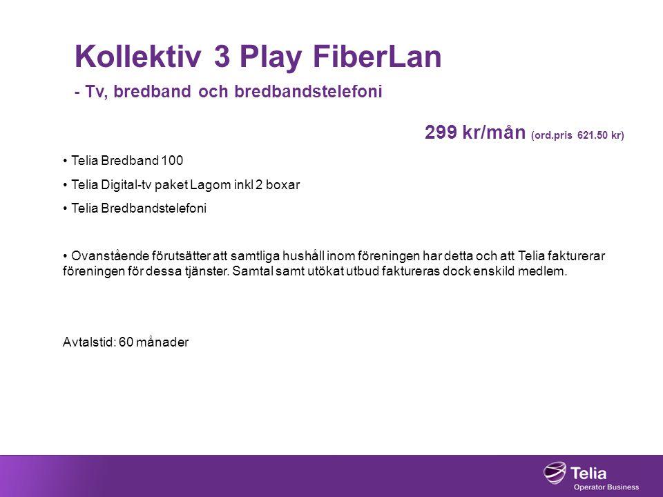 Kollektiv 3 Play FiberLan - Tv, bredband och bredbandstelefoni 299 kr/mån (ord.pris 621.50 kr) • Telia Bredband 100 • Telia Digital-tv paket Lagom ink