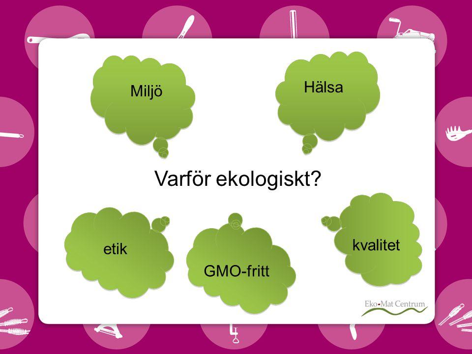 Varför ekologiskt? Hälsa kvalitet etik GMO-fritt Miljö