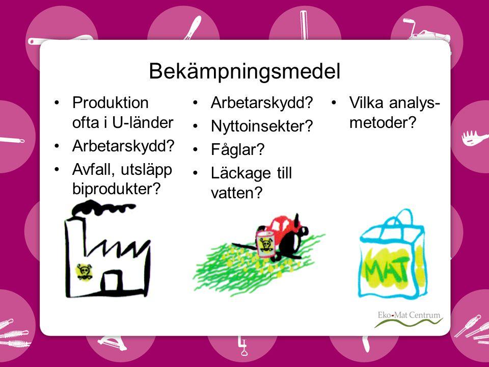 Bekämpningsmedel •Produktion ofta i U-länder •Arbetarskydd.