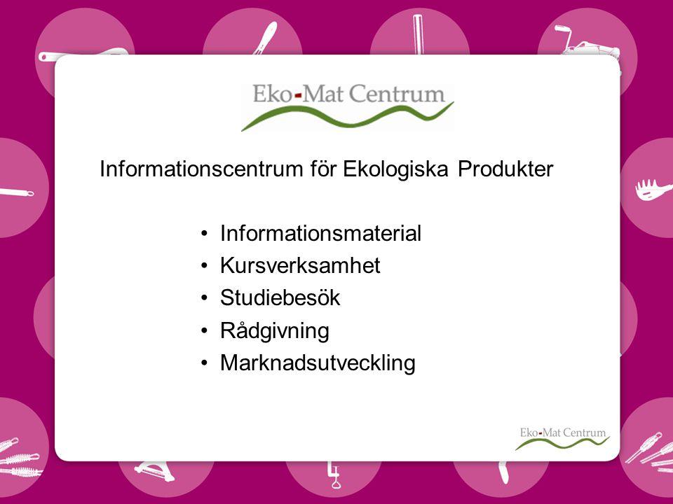 Informationscentrum för Ekologiska Produkter •Informationsmaterial •Kursverksamhet •Studiebesök •Rådgivning •Marknadsutveckling