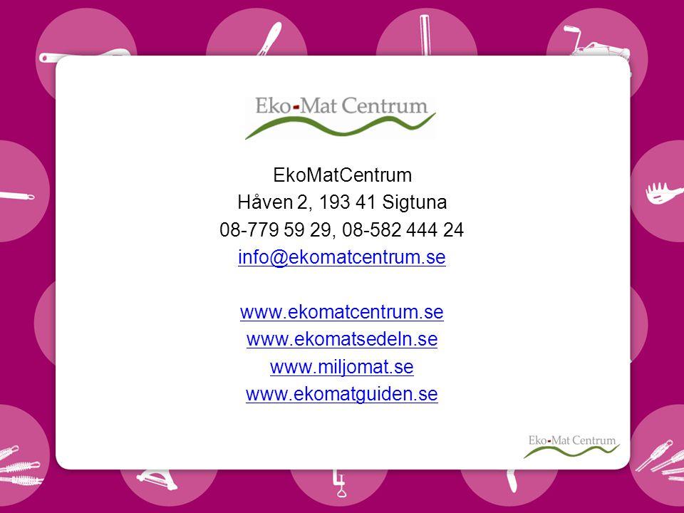 EkoMatCentrum Håven 2, 193 41 Sigtuna 08-779 59 29, 08-582 444 24 info@ekomatcentrum.se www.ekomatcentrum.se www.ekomatsedeln.se www.miljomat.se www.ekomatguiden.se