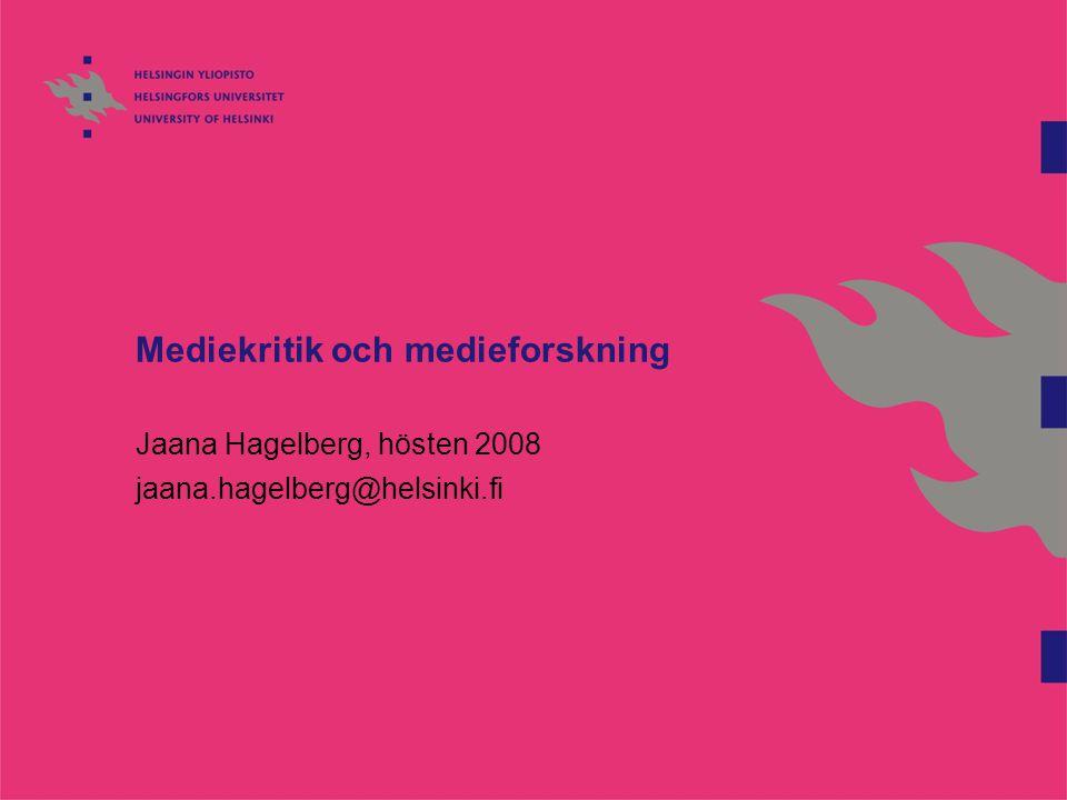 Mediekritik och medieforskning Jaana Hagelberg, hösten 2008 jaana.hagelberg@helsinki.fi