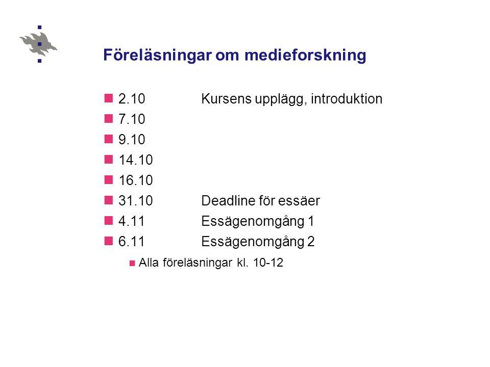 Föreläsningar om medieforskning  2.10 Kursens upplägg, introduktion  7.10  9.10  14.10  16.10  31.10 Deadline för essäer  4.11Essägenomgång 1  6.11 Essägenomgång 2  Alla föreläsningar kl.
