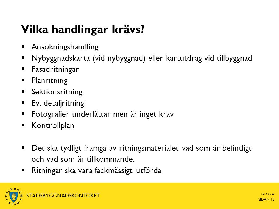 2014-06-28 SIDAN 13 STADSBYGGNADSKONTORET Vilka handlingar krävs?  Ansökningshandling  Nybyggnadskarta (vid nybyggnad) eller kartutdrag vid tillbygg