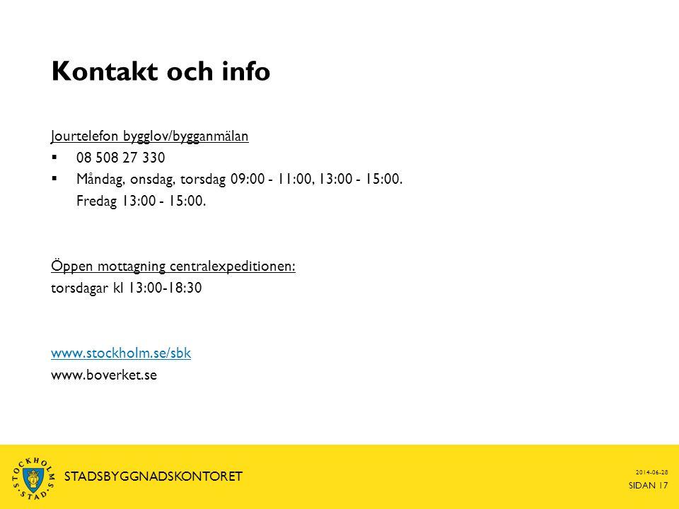 2014-06-28 SIDAN 17 STADSBYGGNADSKONTORET Kontakt och info Jourtelefon bygglov/bygganmälan  08 508 27 330  Måndag, onsdag, torsdag 09:00 - 11:00, 13