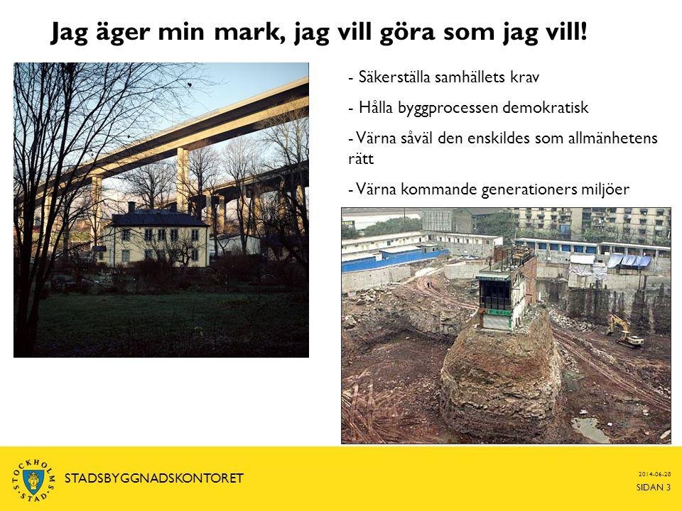 Jag äger min mark, jag vill göra som jag vill! 2014-06-28 SIDAN 3 STADSBYGGNADSKONTORET - Säkerställa samhällets krav - Hålla byggprocessen demokratis