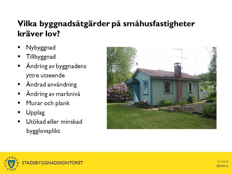 2014-06-28 SIDAN 6 STADSBYGGNADSKONTORET Vilka byggnadsåtgärder på småhusfastigheter kräver lov?  Nybyggnad  Tillbyggnad  Ändring av byggnadens ytt
