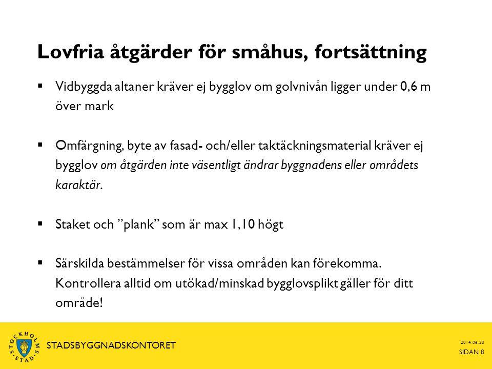 2014-06-28 SIDAN 8 STADSBYGGNADSKONTORET Lovfria åtgärder för småhus, fortsättning  Vidbyggda altaner kräver ej bygglov om golvnivån ligger under 0,6