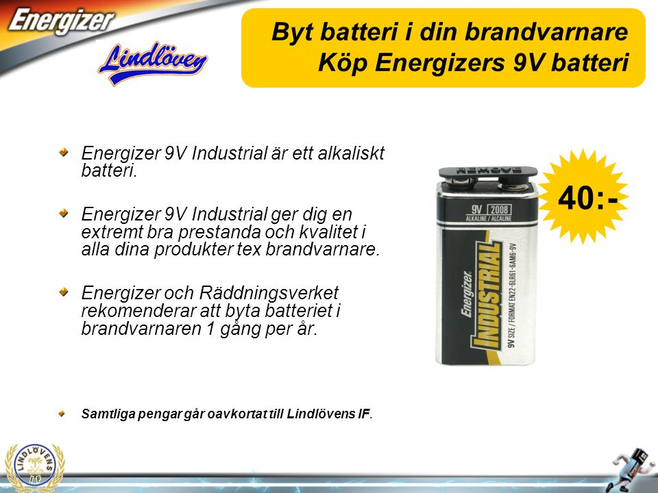 Byt batteri i din brandvarnare Köp Energizers 9V batteri Energizer 9V Industrial är ett alkaliskt batteri.
