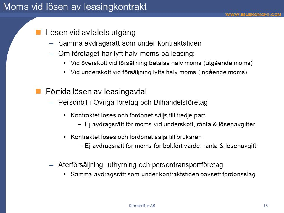 www.bilekonomi.com Kimberlite AB15 Moms vid lösen av leasingkontrakt  Lösen vid avtalets utgång –Samma avdragsrätt som under kontraktstiden –Om föret