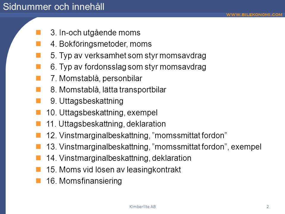 www.bilekonomi.com Kimberlite AB2 Sidnummer och innehåll  3. In-och utgående moms  4. Bokföringsmetoder, moms  5. Typ av verksamhet som styr momsav