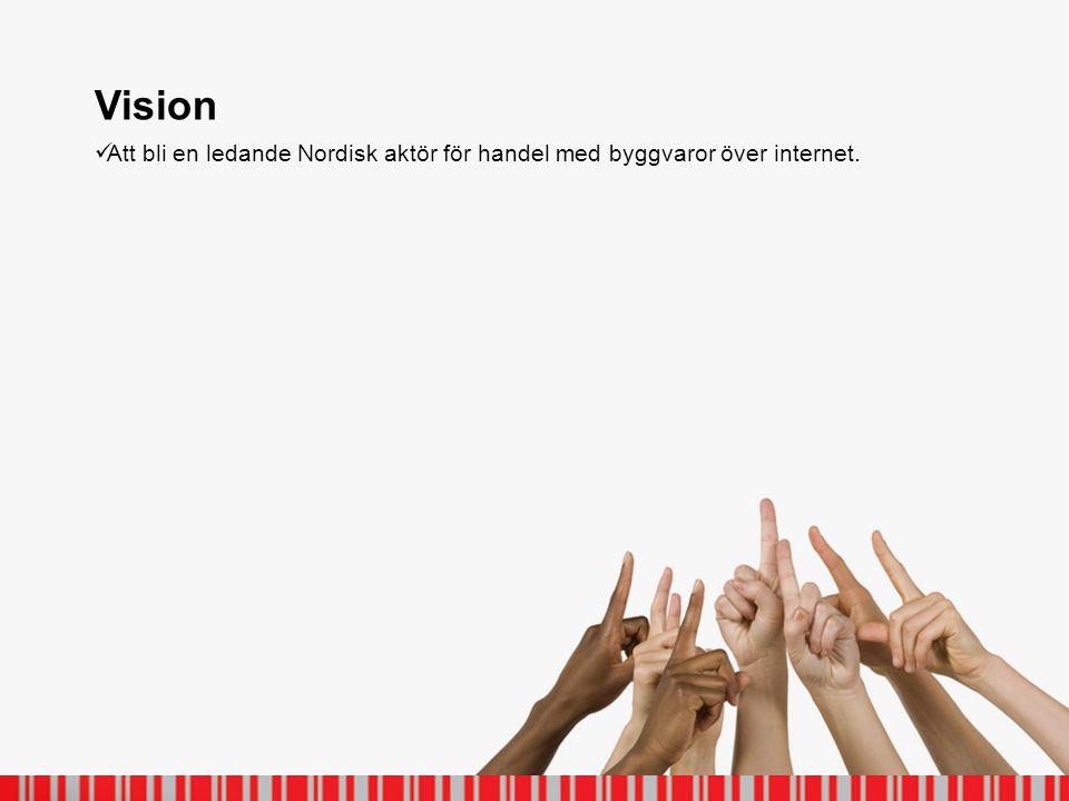 Vision  Att bli en ledande Nordisk aktör för handel med byggvaror över internet.