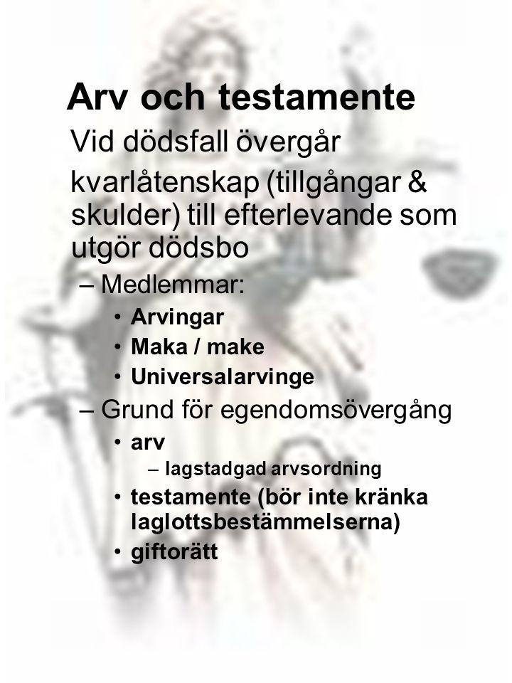 102 Arv och testamente Vid dödsfall övergår kvarlåtenskap (tillgångar & skulder) till efterlevande som utgör dödsbo –Medlemmar: •Arvingar •Maka / make