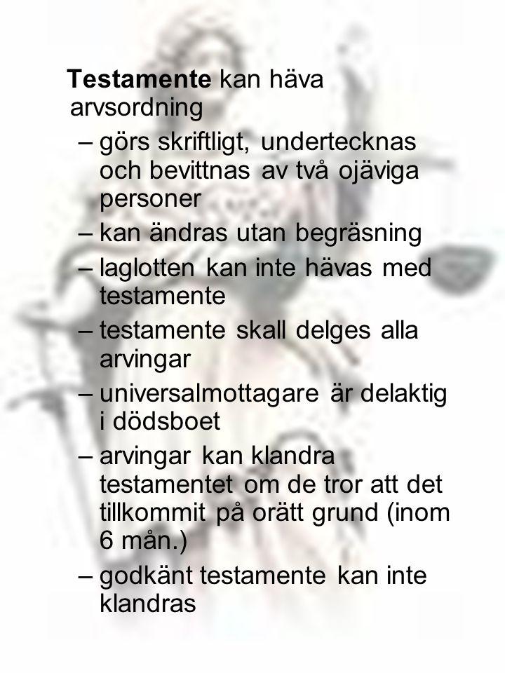 106 Testamente kan häva arvsordning –görs skriftligt, undertecknas och bevittnas av två ojäviga personer –kan ändras utan begräsning –laglotten kan in