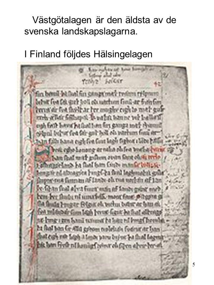 115 Västgötalagen är den äldsta av de svenska landskapslagarna. I Finland följdes Hälsingelagen