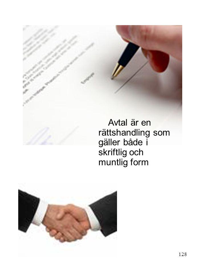 128 Avtal är en rättshandling som gäller både i skriftlig och muntlig form